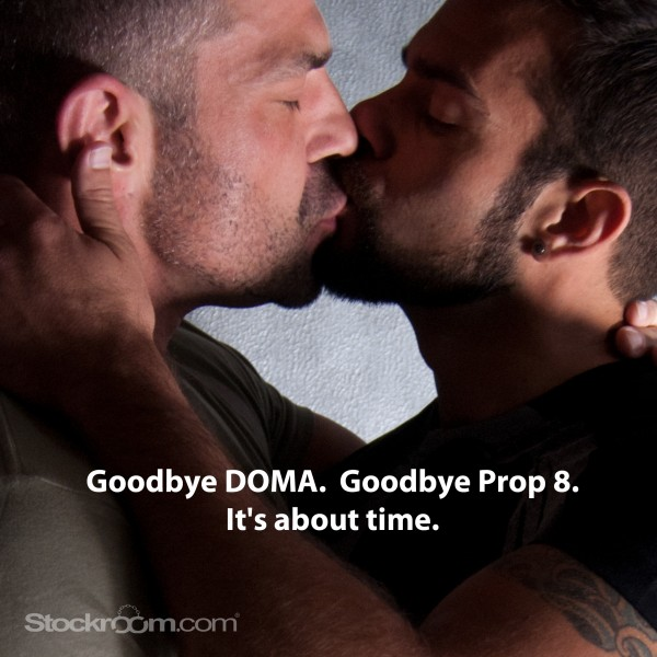 Goodbye DOMA. Goodbye Prop 8. It's about time.
