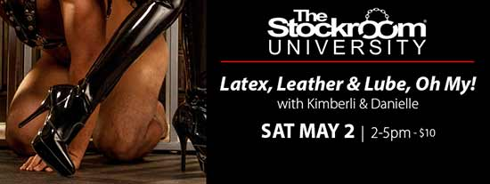 Stockroom University, Sat May 2: Latex, Leather, and Lube, Oh My! 2PM-5PM